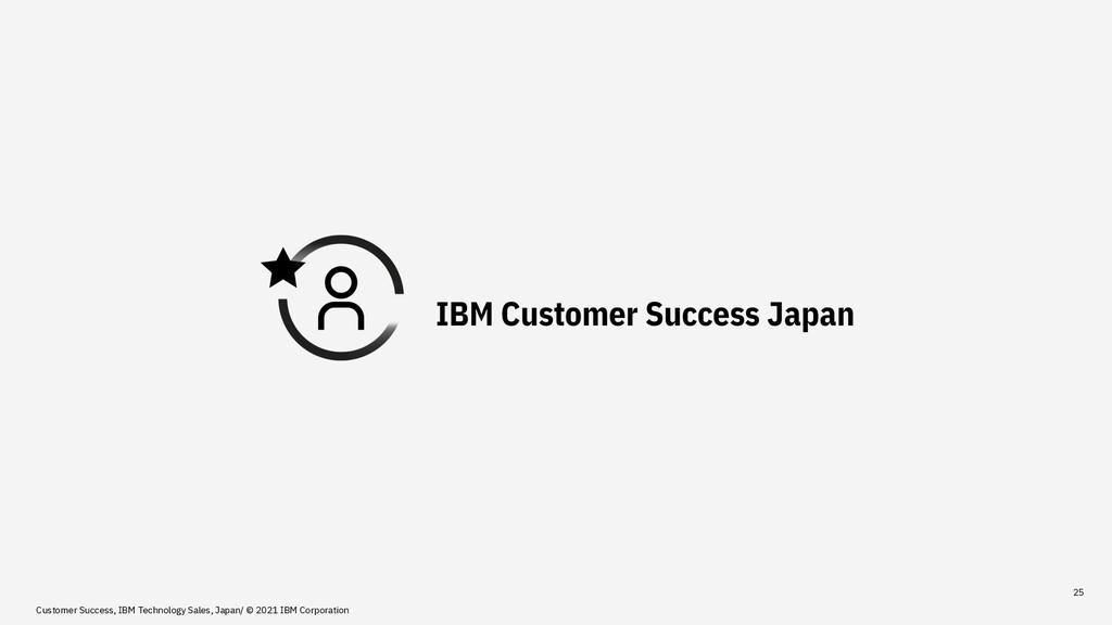 25 Customer Success, IBM Technology Sales, Japa...