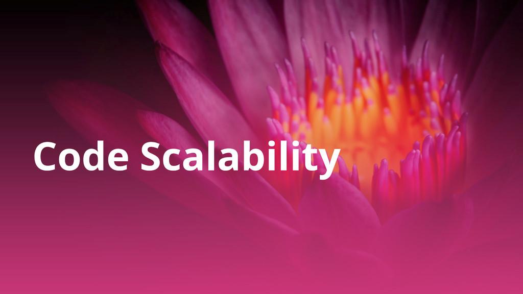 Code Scalability