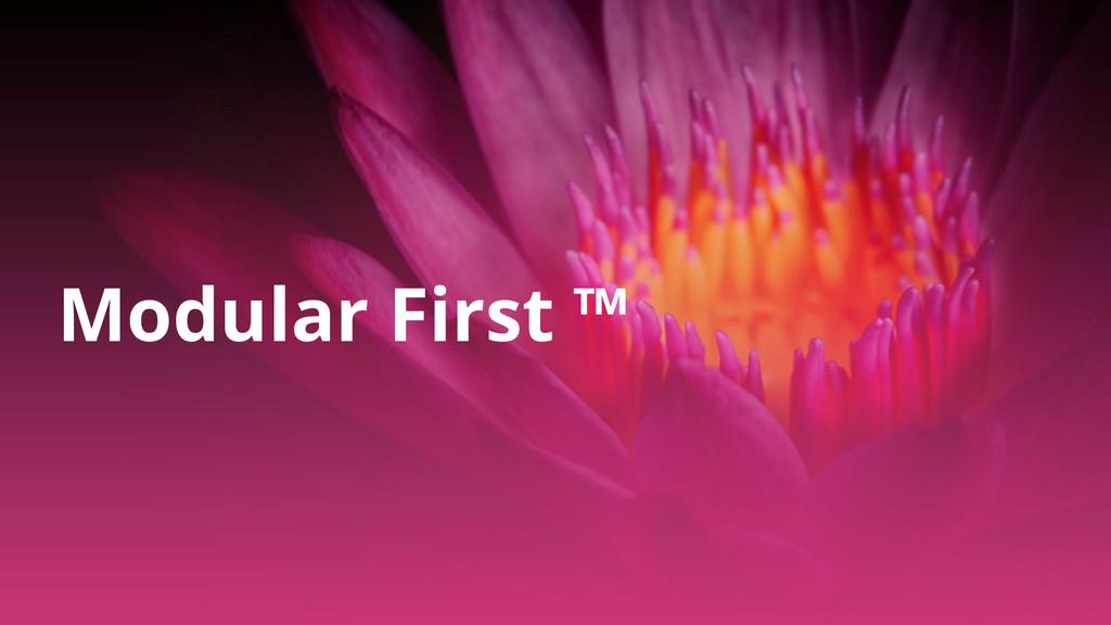 Modular First ™
