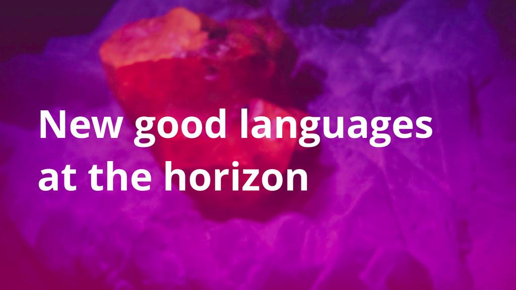 New good languages at the horizon