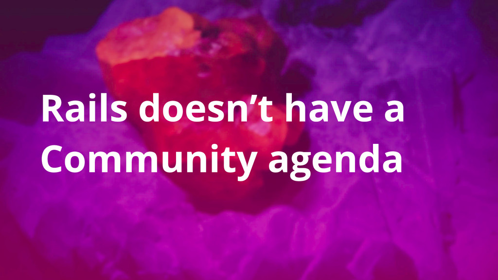 Rails doesn't have a Community agenda