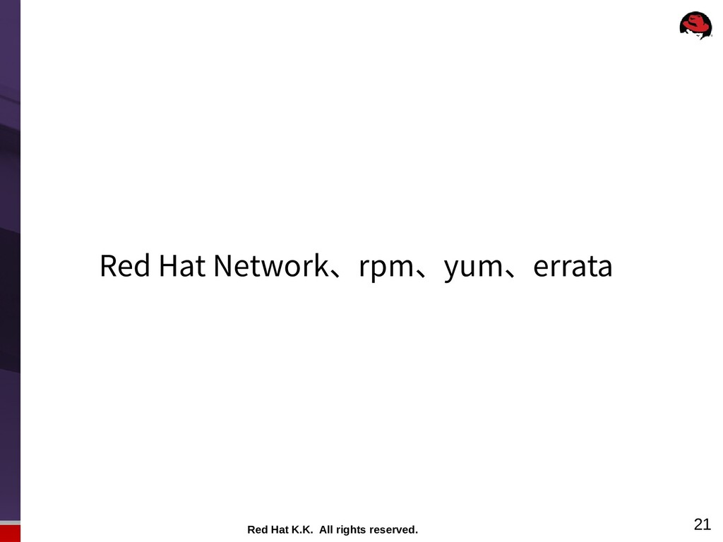 Red Hat K.K. All rights reserved. 21 Red Hat Ne...