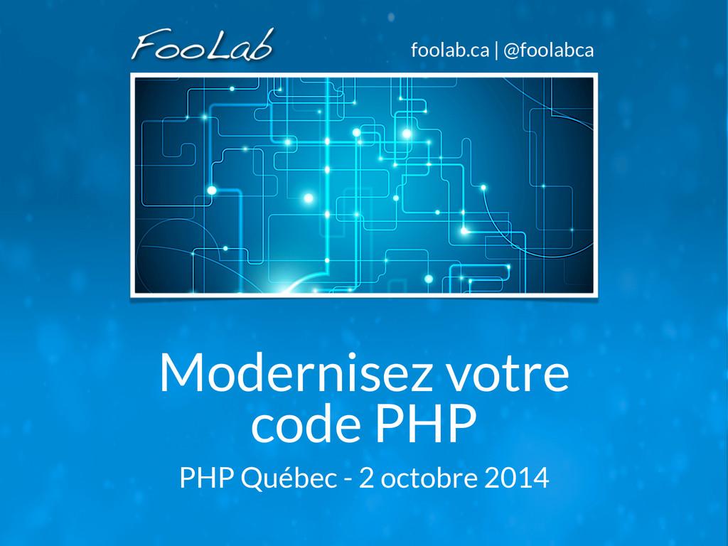 foolab.ca | @foolabca Modernisez votre code PHP...