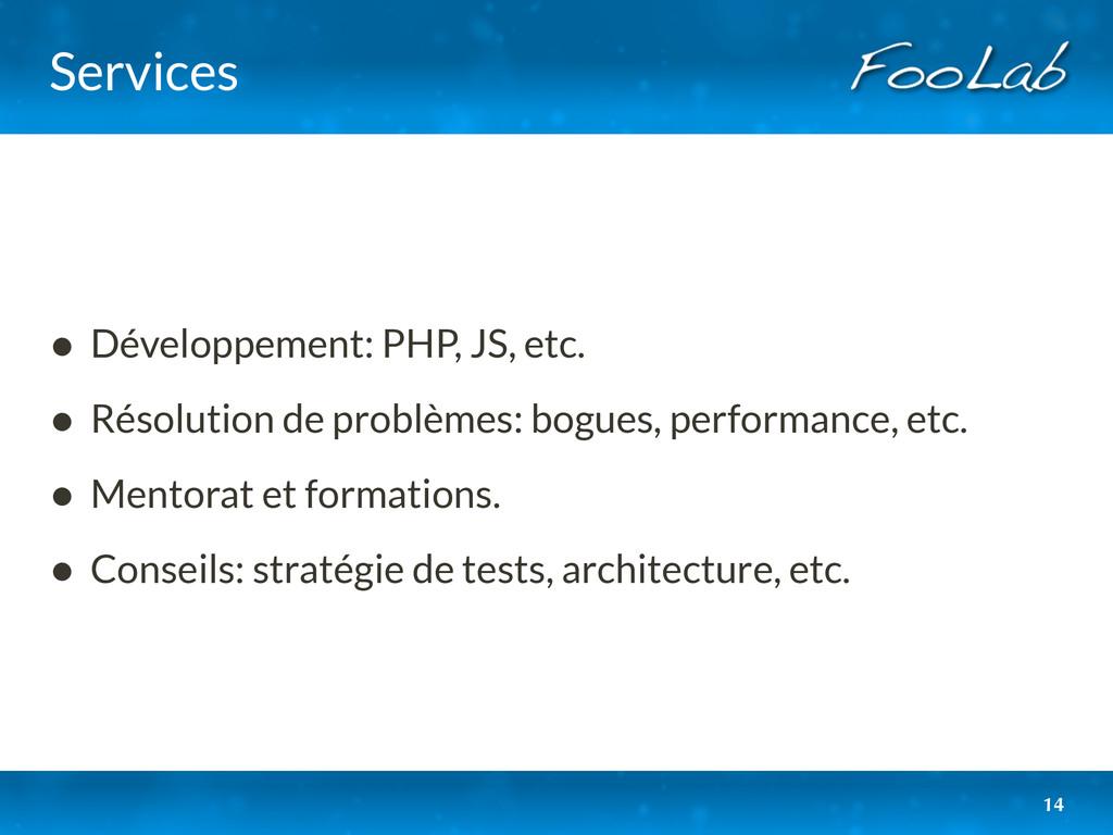Services • Développement: PHP, JS, etc. • Résol...