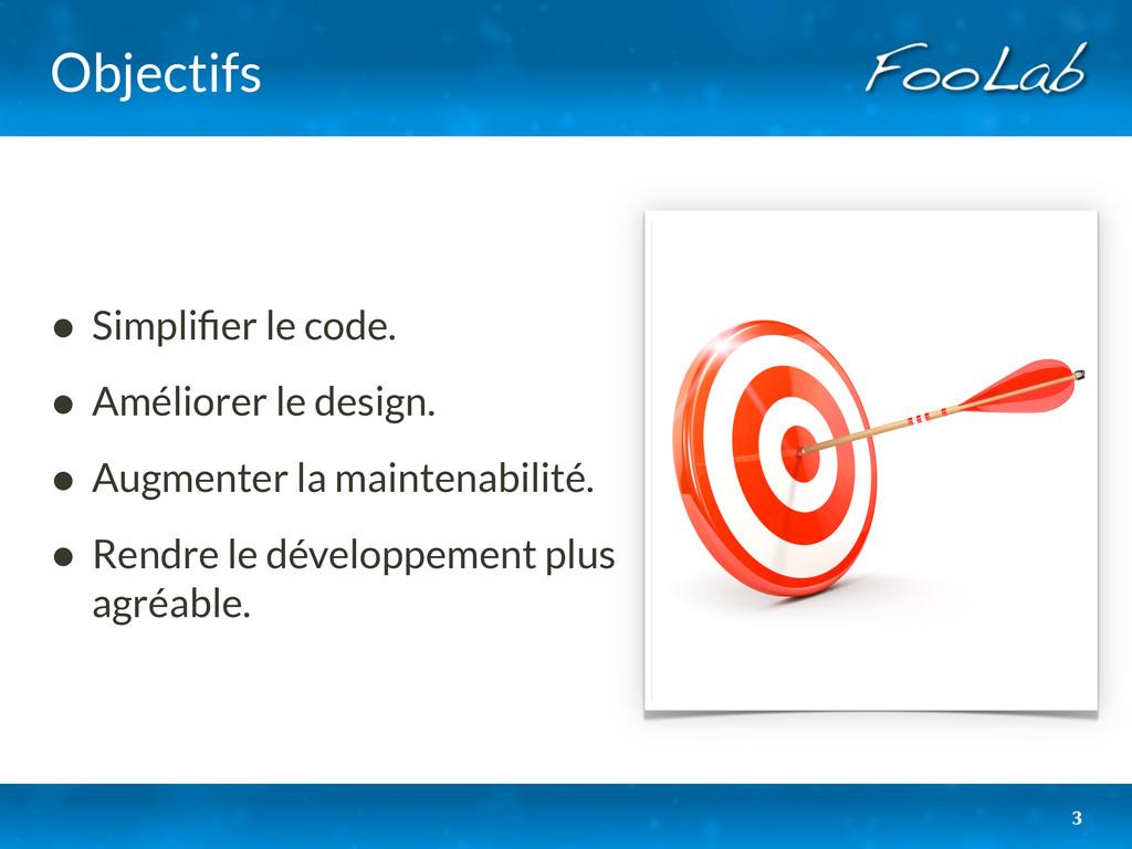 Objectifs • Simplifier le code. • Améliorer le d...