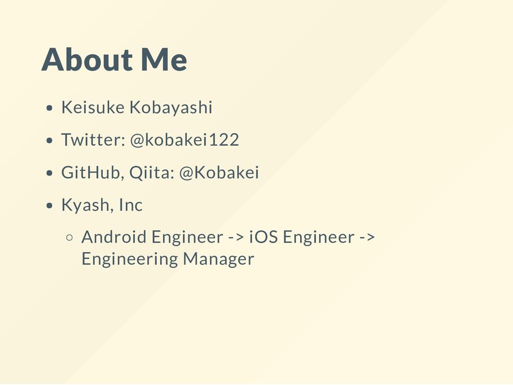 About Me Keisuke Kobayashi Twitter: @kobakei122...