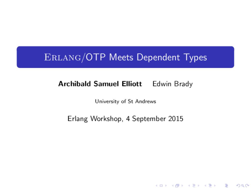 Erlang/OTP Meets Dependent Types Archibald Samu...