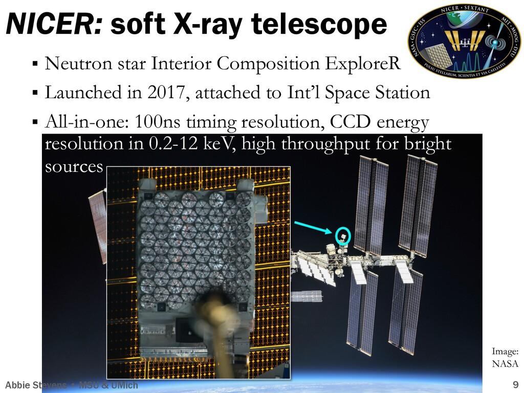 NICER: soft X-ray telescope Abbie Stevens • MSU...