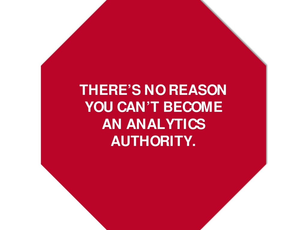 THERE'S NO REASON YOU CAN'T BECOME AN ANALYTICS...