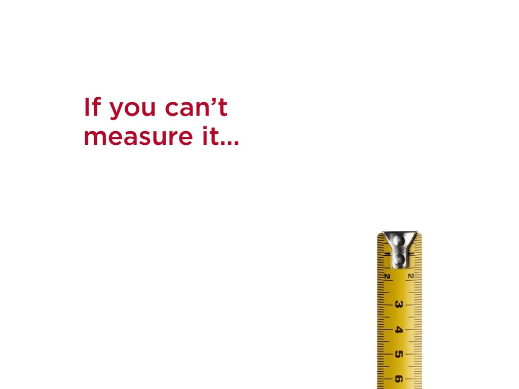 If you can't measure it…