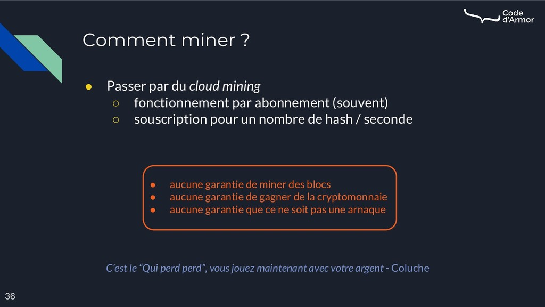 Comment miner ? 36 ● Passer par du cloud mining...