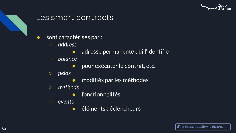 Les smart contracts 62 ● sont caractérisés par ...