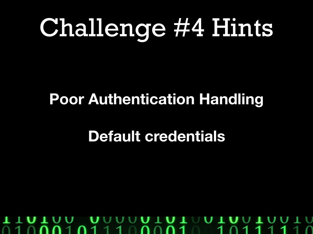 Challenge #4 Hints Poor Authentication Handling...