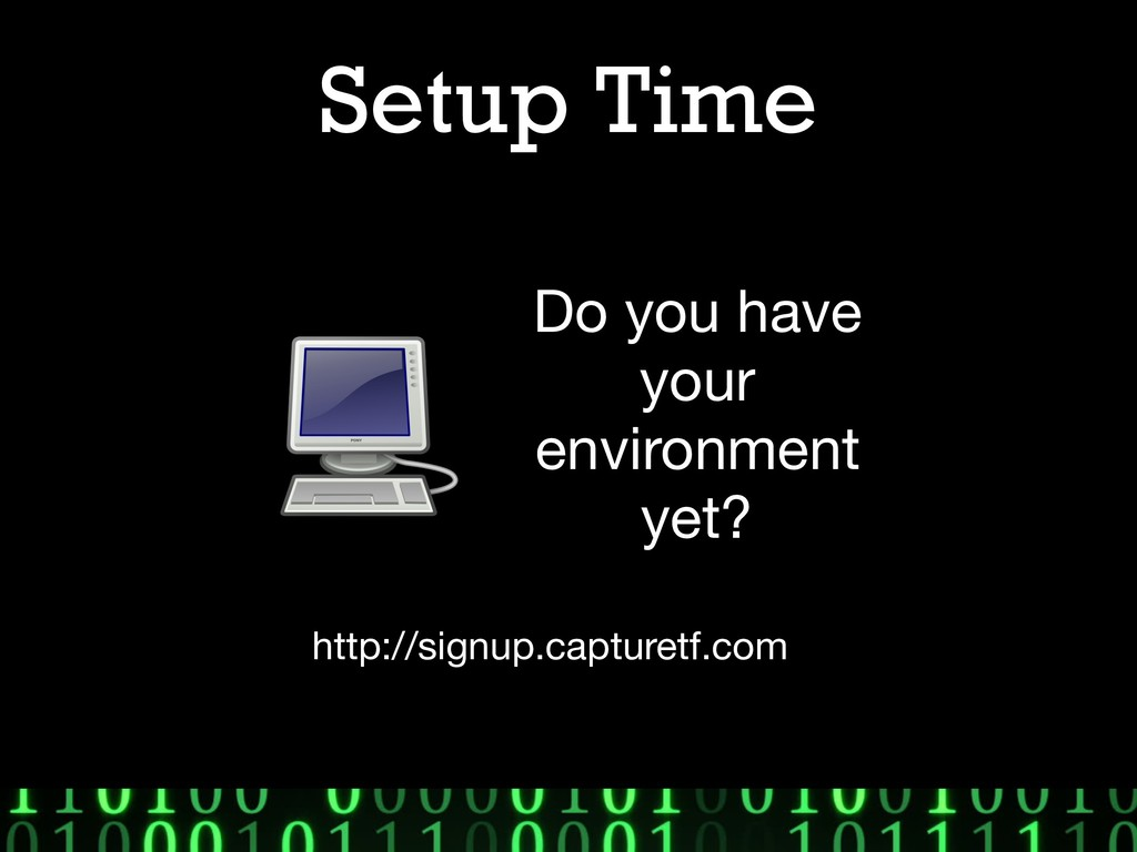 Setup Time Do you have your   environment yet? ...