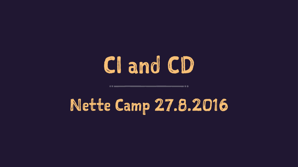 CI and CD Nette Camp 27.8.2016