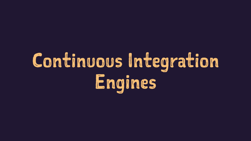 Continuous Integration Engines