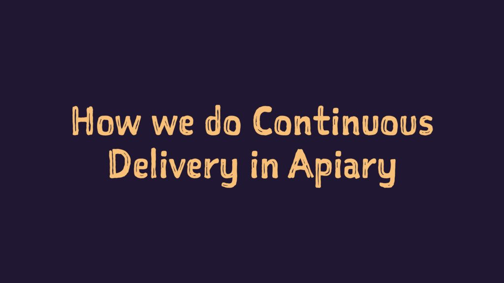 How we do Continuous Delivery in Apiary