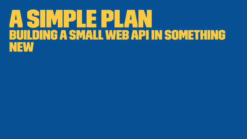 A Simple Plan Building a small web API in somet...