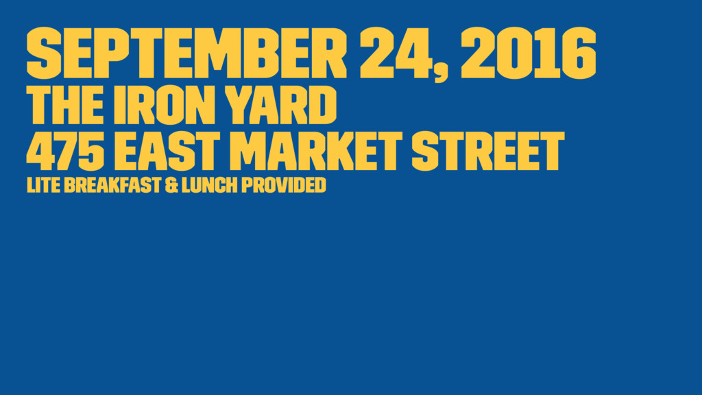 September 24, 2016 The Iron Yard 475 East Marke...