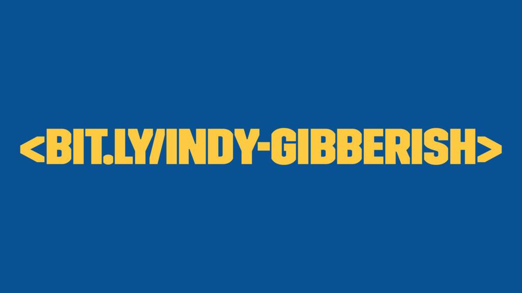 <bit.ly/indy-gibberish>