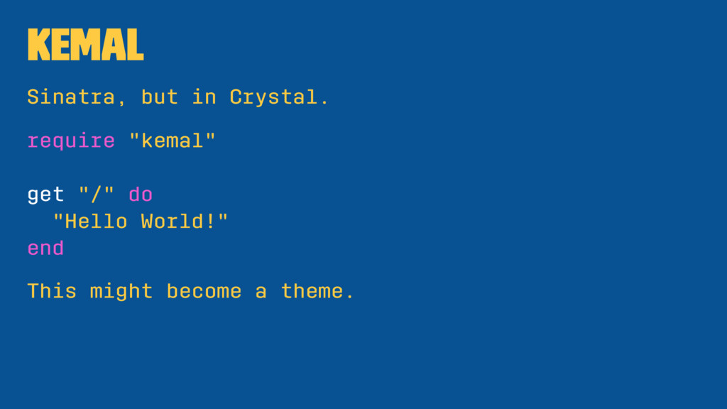 "Kemal Sinatra, but in Crystal. require ""kemal"" ..."