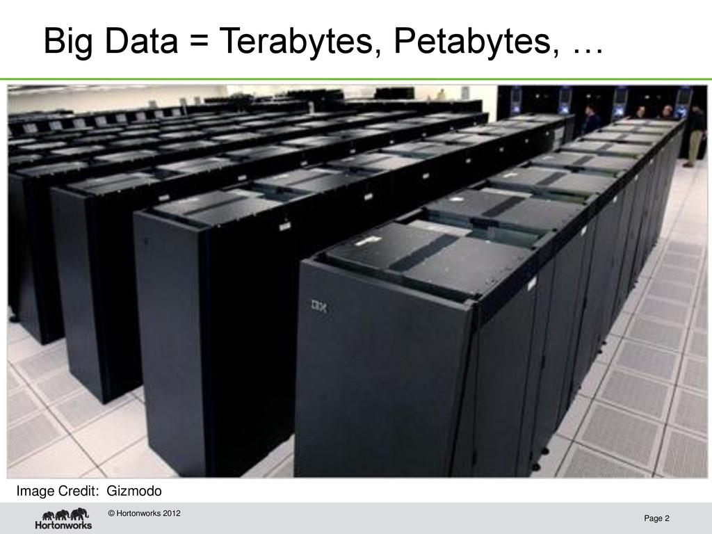 Big Data = Terabytes, Petabytes, … Page 2 © Hor...