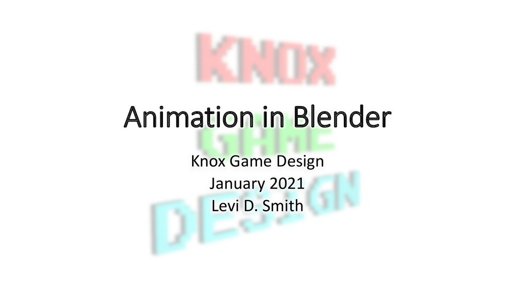 Animation in Blender Knox Game Design January 2...