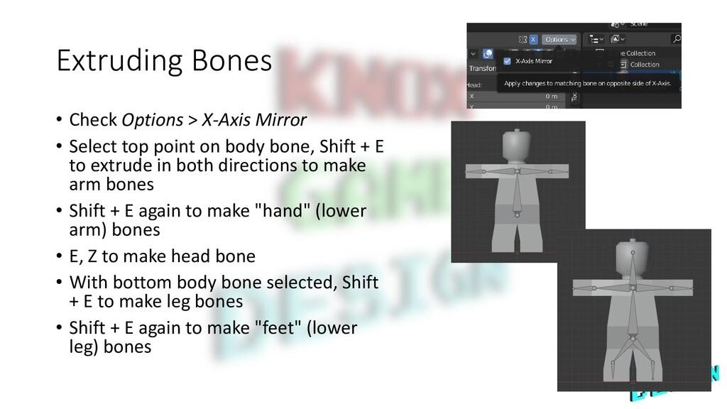 Extruding Bones • Check Options > X-Axis Mirror...