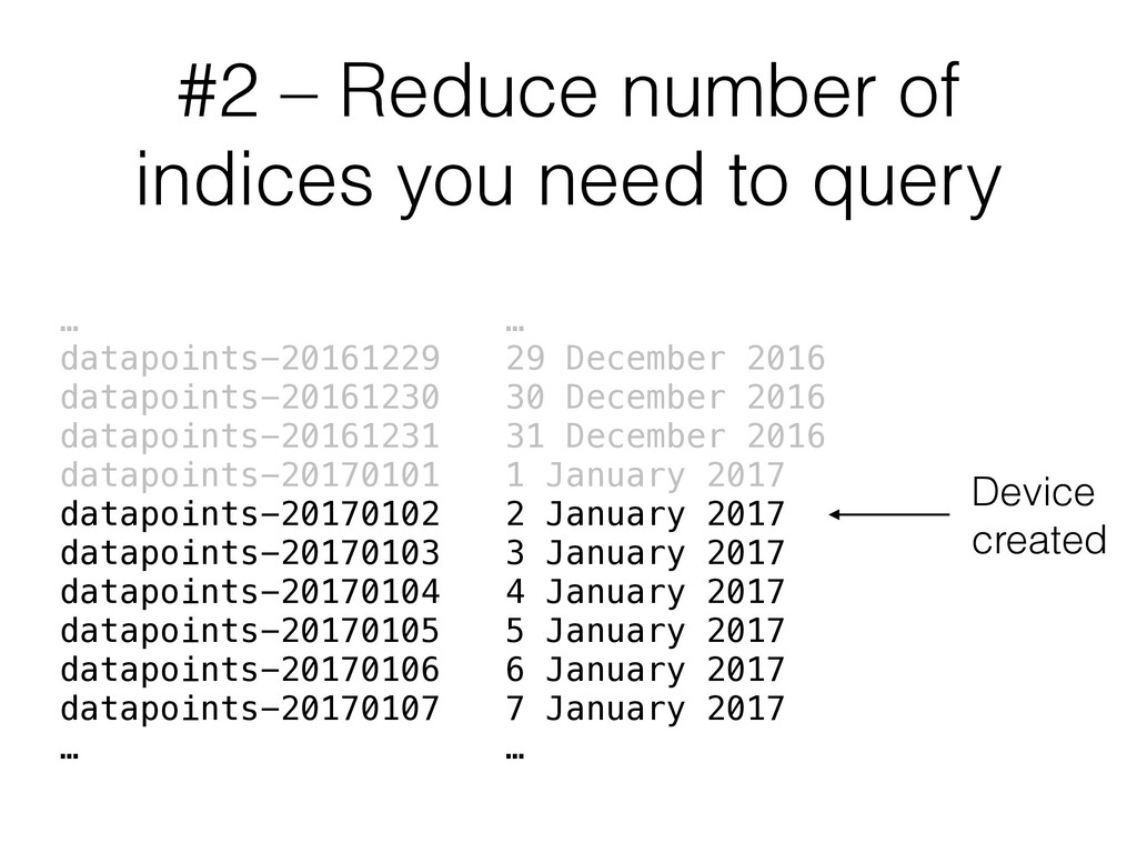 #2 – Reduce number of indices you need to query...