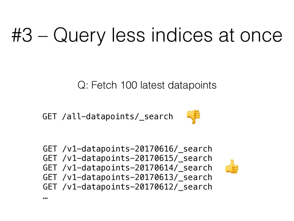 #3 – Query less indices at once Q: Fetch 100 la...