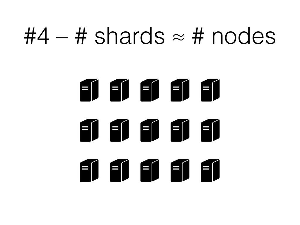 #4 – # shards ≈ # nodes