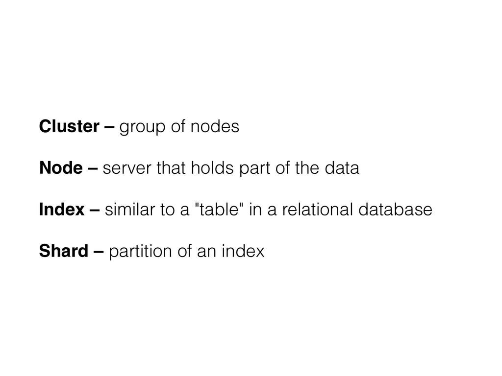 Cluster – group of nodes Node – server that hol...