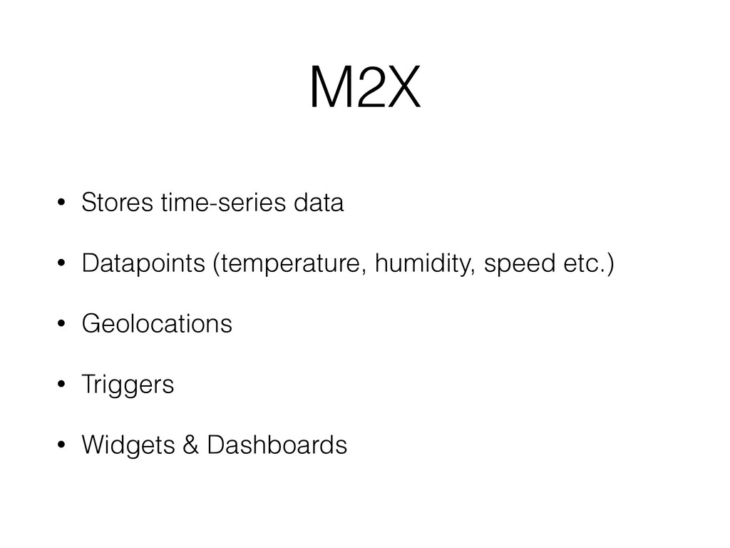 M2X • Stores time-series data • Datapoints (tem...