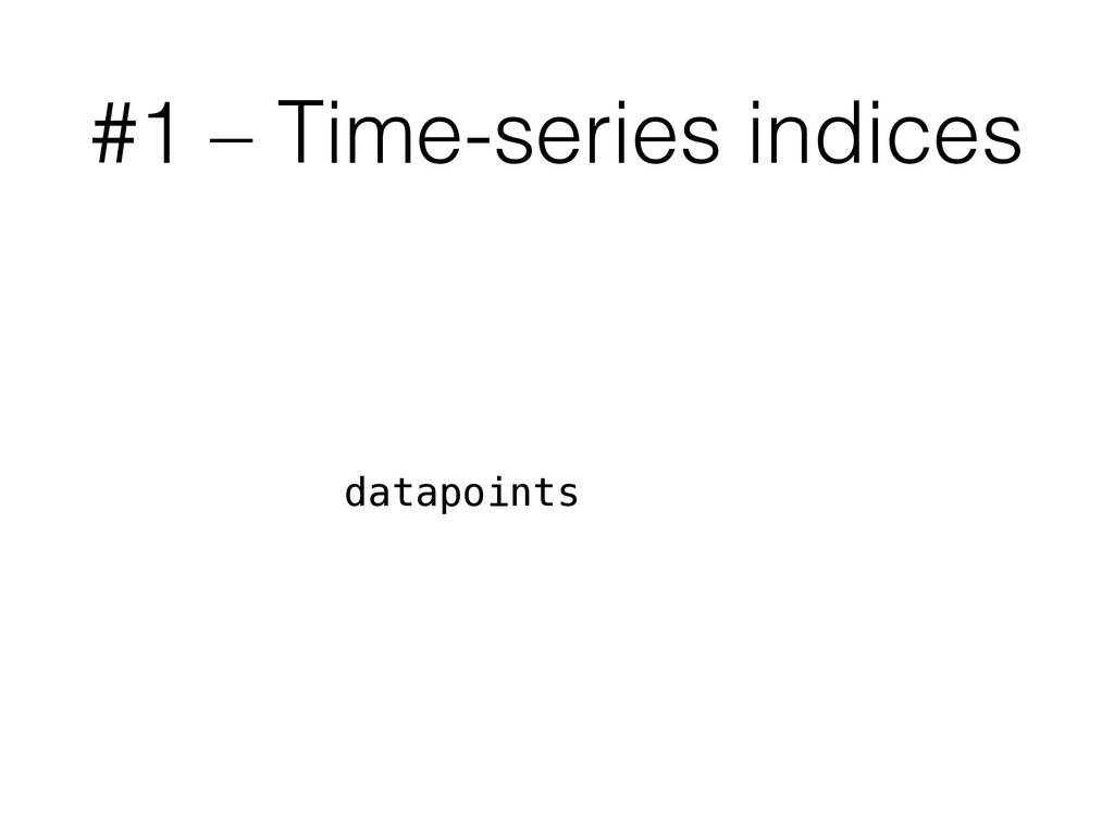 #1 – Time-series indices datapoints