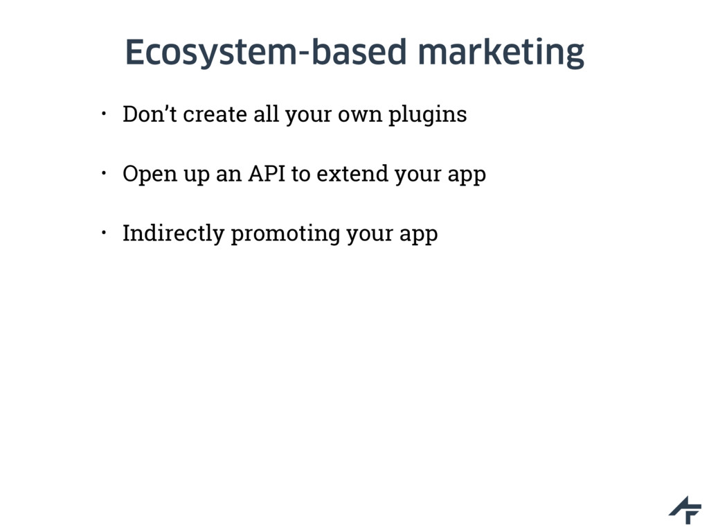 Ecosystem-based marketing • Don't create all yo...