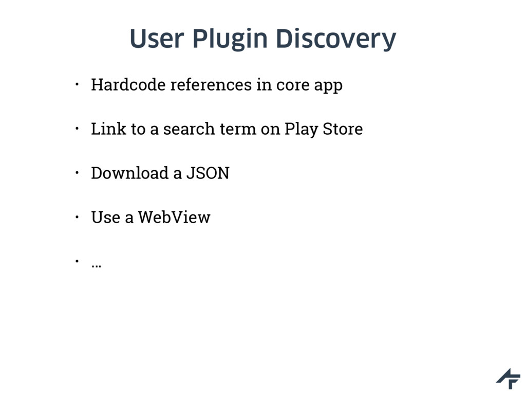 User Plugin Discovery • Hardcode references in ...