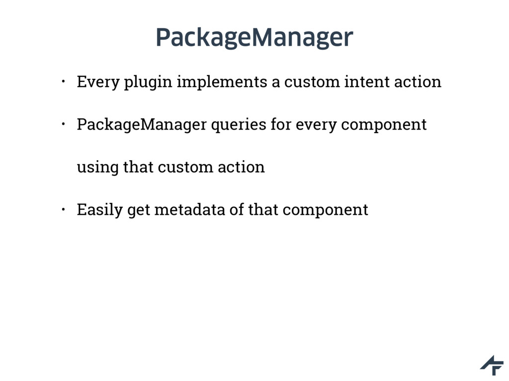 PackageManager • Every plugin implements a cust...