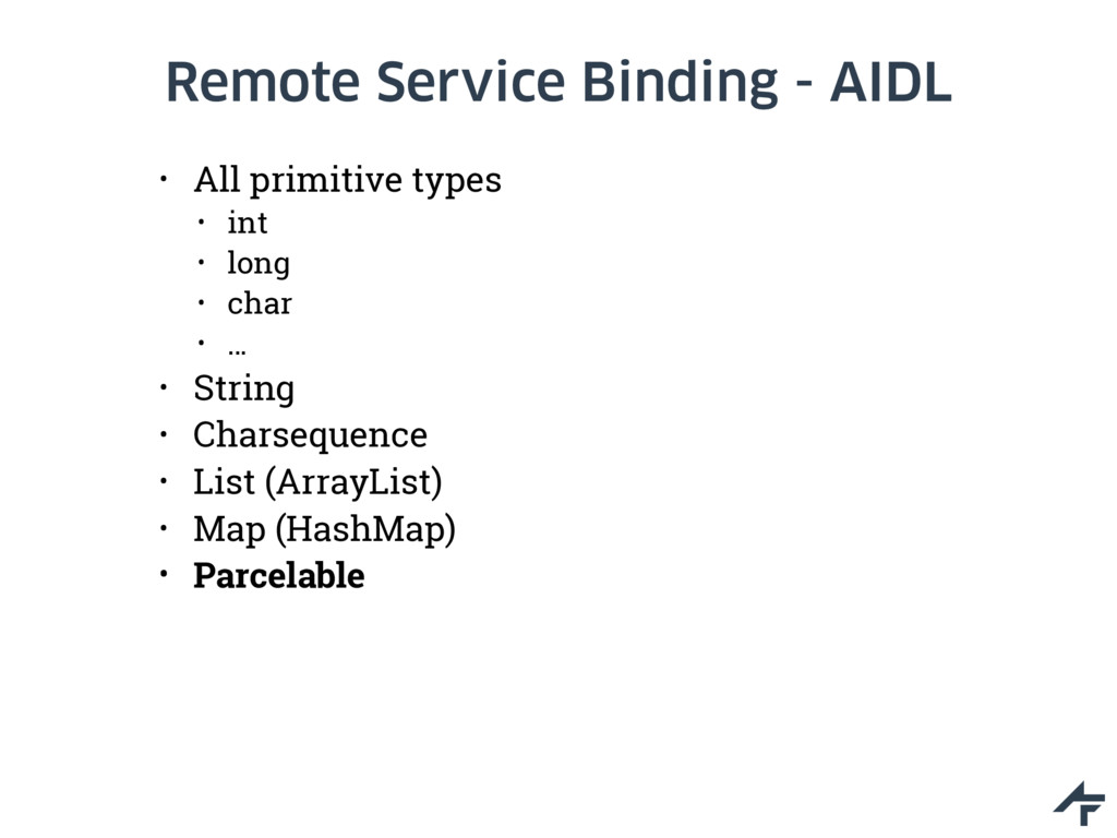 Remote Service Binding - AIDL • All primitive t...