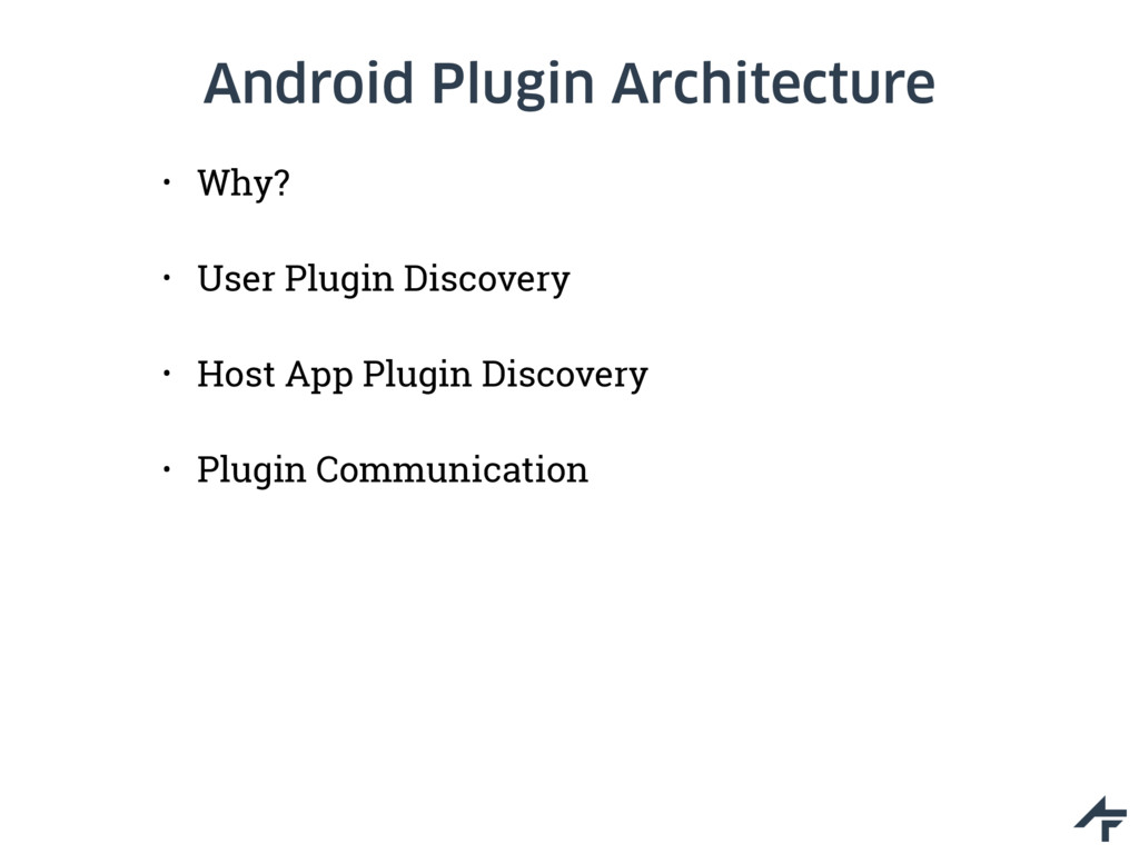 Android Plugin Architecture • Why? • User Plugi...