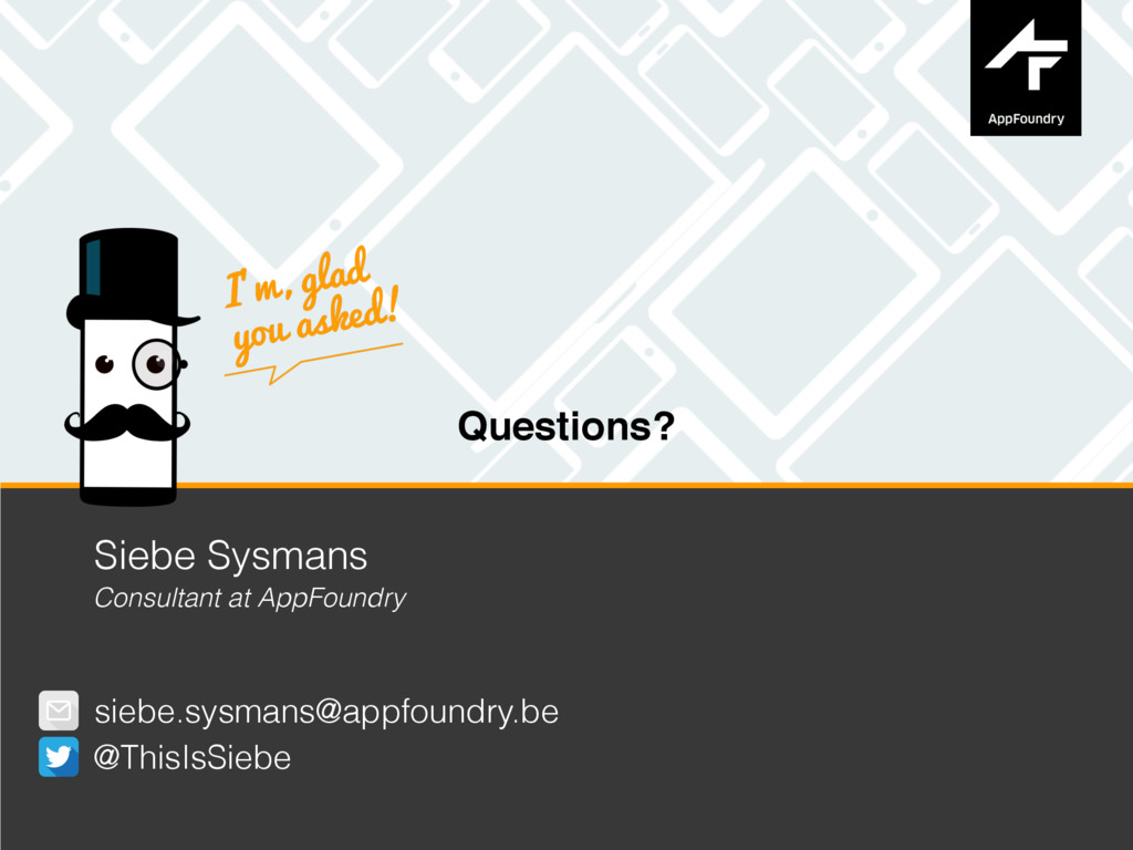 Questions? Siebe Sysmans Consultant at AppFound...