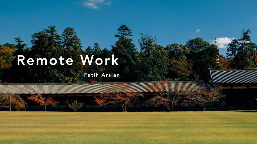 Fatih Arslan Remote Work