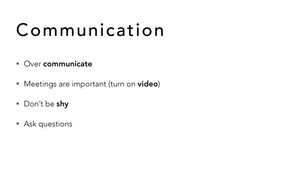 • Over communicate • Meetings are important (tu...