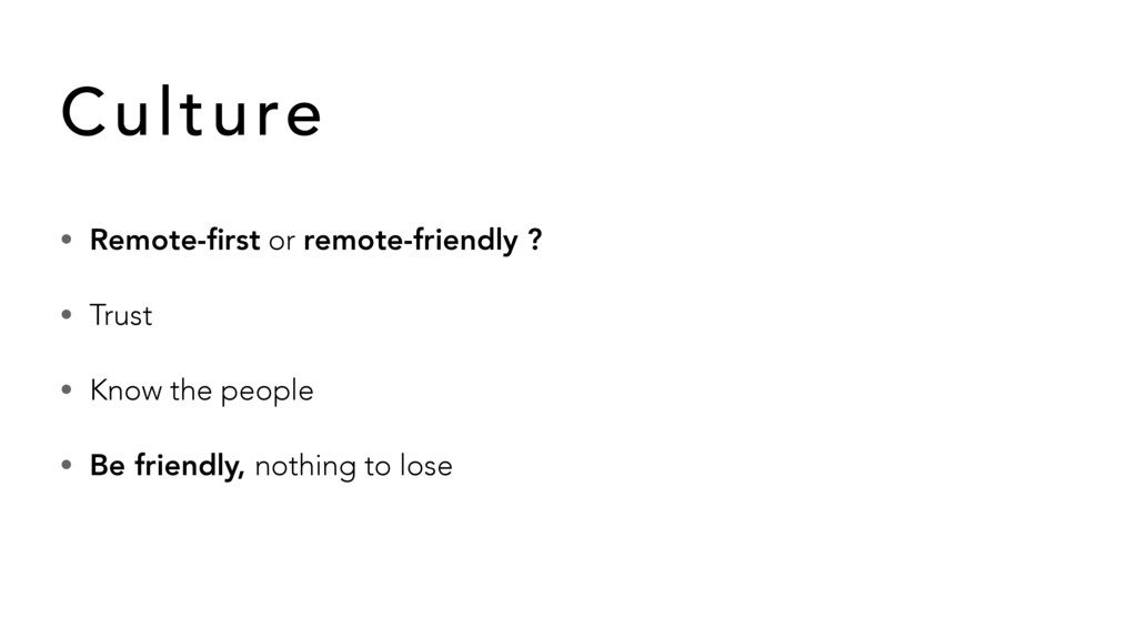 • Remote-first or remote-friendly ? • Trust • Kn...