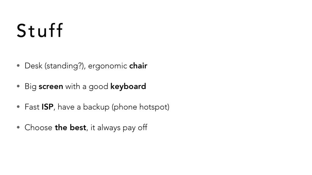 • Desk (standing?), ergonomic chair • Big scree...