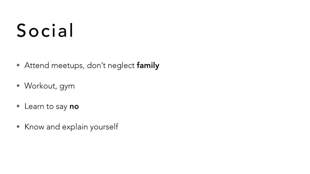 • Attend meetups, don't neglect family • Workou...