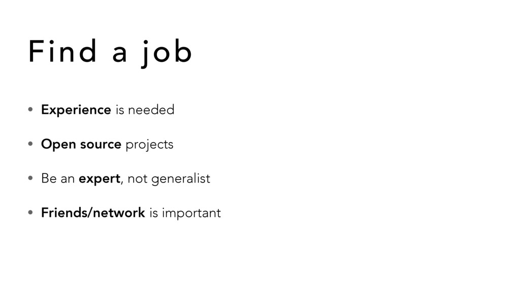 • Experience is needed • Open source projects •...