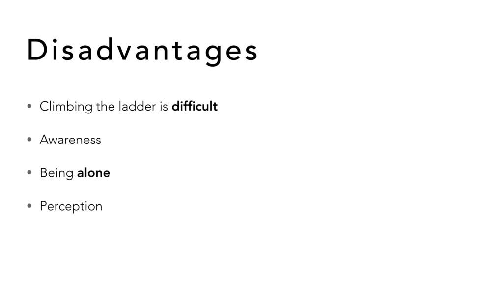 • Climbing the ladder is difficult • Awareness •...