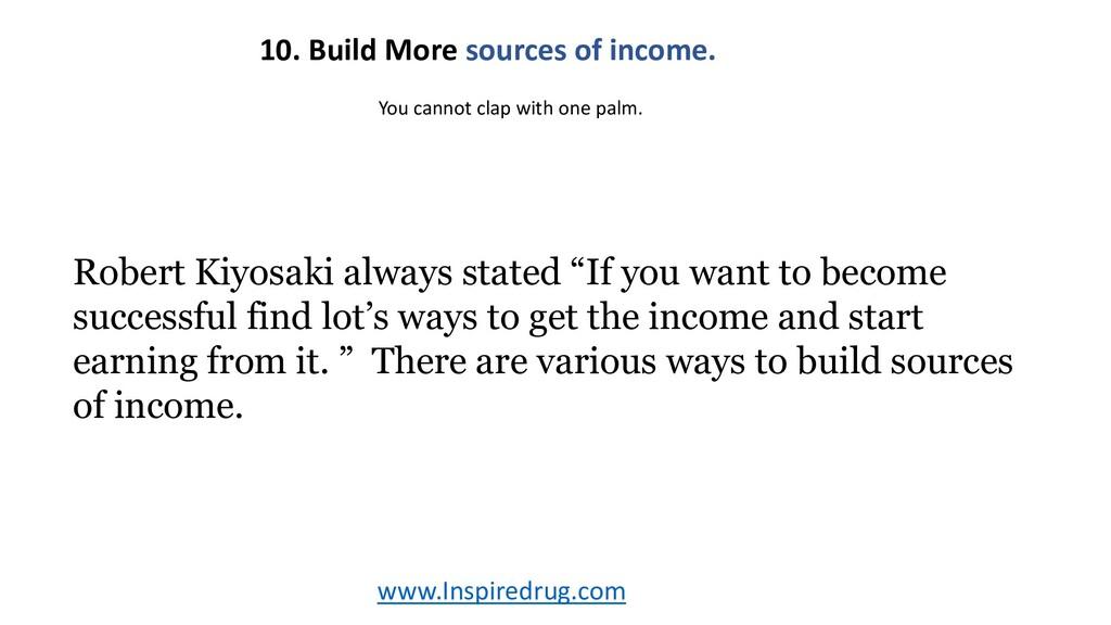 www.Inspiredrug.com 10. Build More sources of i...