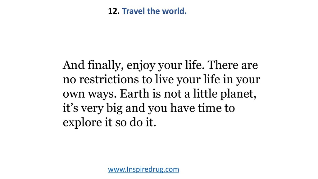www.Inspiredrug.com 12. Travel the world. And f...