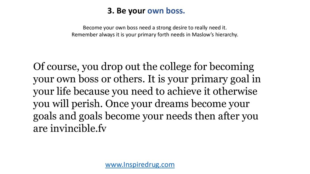 www.Inspiredrug.com 3. Be your own boss. Of cou...